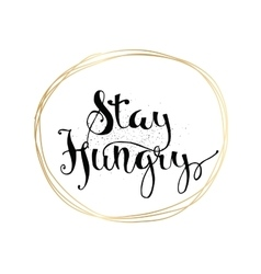 Stay hungry inscription greeting card with vector