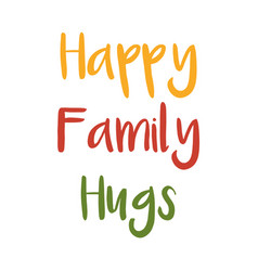Happy family hugs lettering isolated vector