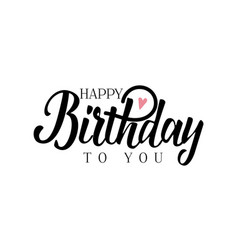 Lettering and calligraphy modern - happy birthday vector