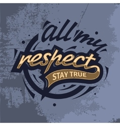 All my respect stay true tee print design vector