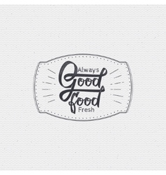 Good food - labels stickers hand lettering was vector image
