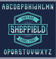 Vintage label font named sheffield vector