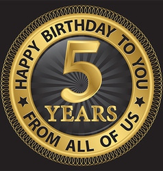 5 years happy birthday to you from all of us gold vector image vector image
