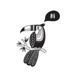 toucan in tribal ethnic style black saying hi vector image