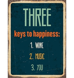 Retro metal sign three keys to happiness wine vector