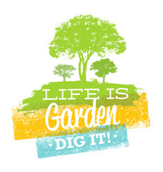 life is garden dig it eco motivation quote vector image vector image
