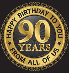 90 years happy birthday to you from all of us gold vector