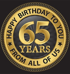 65 years happy birthday to you from all of us gold vector image
