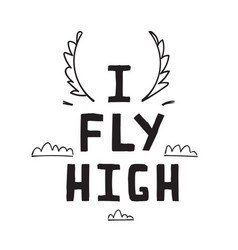 I fly high sign hand lettering design vector