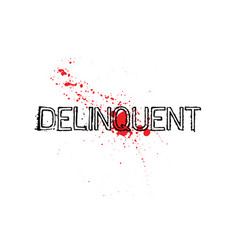 Delinquent typographic stamp vector