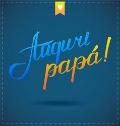 Happy fathers day card auguri papa vector