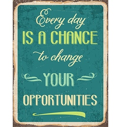 Retro metal sign Every day is a chance to change vector image vector image