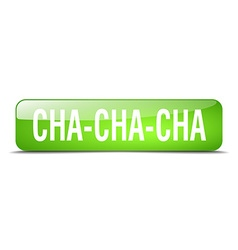 Cha-cha-cha green square 3d realistic isolated web vector
