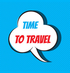 Comic speech bubble with phrase time to travel vector