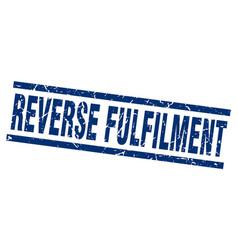 Square grunge blue reverse fulfilment stamp vector