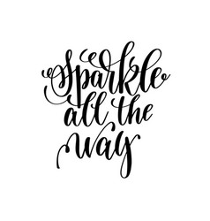 Sparkle all the way hand lettering positive quote vector