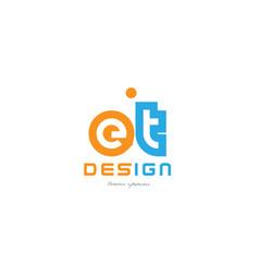 Et e t orange blue alphabet letter logo vector