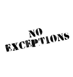 No exceptions rubber stamp vector