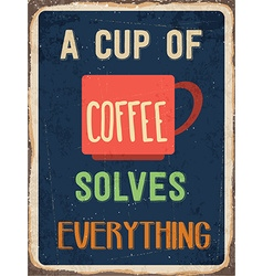 Retro metal sign A cup of coffee solves vector image vector image