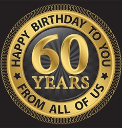 60 years happy birthday to you from all of us gold vector