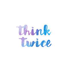 Think twice watercolor hand written text positive vector