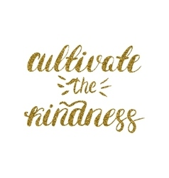 Cultivate the kindness - hand painted brush pen vector image vector image