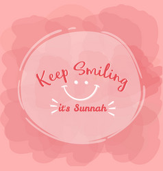 Keep smiling its sunnah quotes islam word vector
