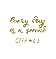Every day is a second chance- hand painted pen vector