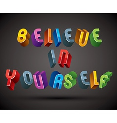 Believe in yourself phrase made with 3d retro vector