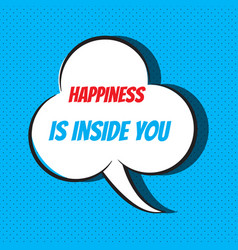 Comic speech bubble with phrase happiness is vector