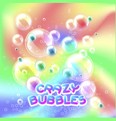 Crazy bubbles vector