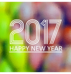happy new year 2017 on fuzzy multicolor low vector image vector image