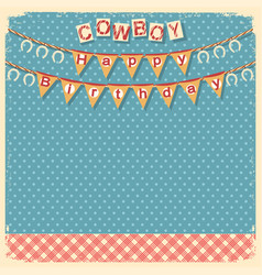 cowboy happy birthday card background for design vector image vector image
