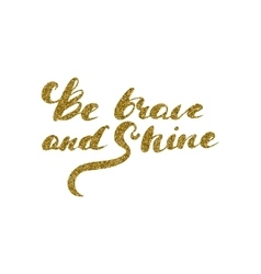 Be brave and shine - hand drawn lettering with vector image