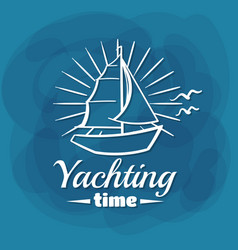 white lettering yachting time sailboat vector image