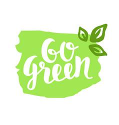 Go green badge trendy brush lettering vector