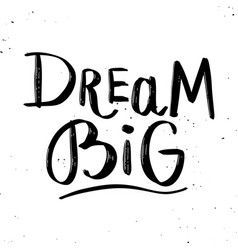 Dream big hand lettering phrase isolated on white vector