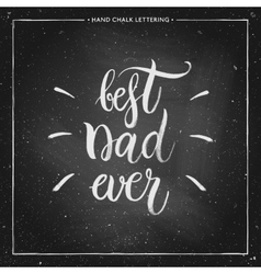 Best Dad ever - hand painted quote on chalkboard vector image