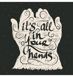 It is all in your hands calligraphic inspiration vector