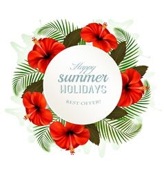 Tropical leaves and flowers with a summer holidays vector