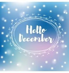 Hello december falling snowflakes vector