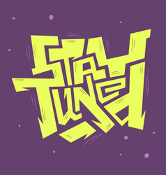 Stay tuned edgy hand drawn artistic custom vector