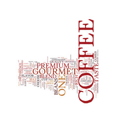 The incomparable premium gourmet coffee text vector