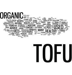 The increased benefit of organic tofu text vector