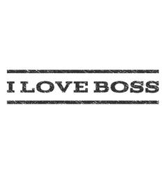 I love boss watermark stamp vector