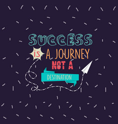 success is a journey not a destination quotes vector image vector image
