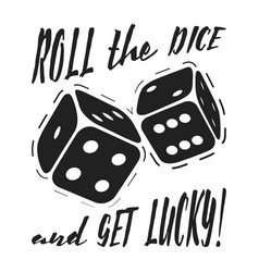 t-shirt print roll the dice and get lucky vector image