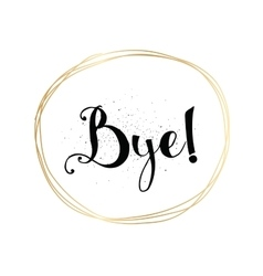 Bye inscription greeting card with calligraphy vector