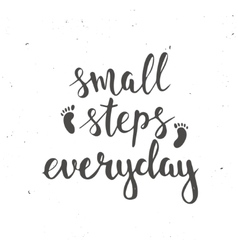 Small steps everyday Hand drawn typography poster vector image vector image