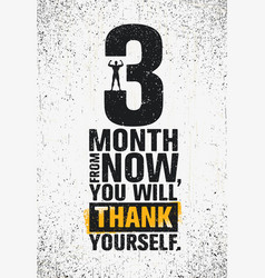 3 month from now you will thank yourself workout vector